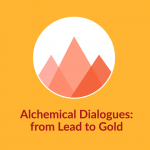 Alchemical Dialogues - from Lead to Gold